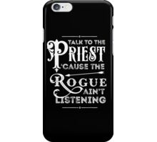 Talk to the Priest, Cause the Rogue Ain't Listening iPhone Case/Skin