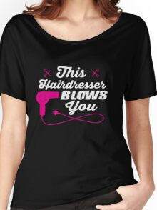 This hairdresser blows you Women's Relaxed Fit T-Shirt