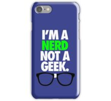 I'M A NERD NOT A GEEK. iPhone Case/Skin