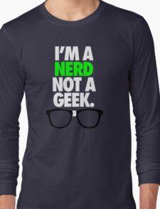 I'M A NERD NOT A GEEK. Long Sleeve T-Shirt