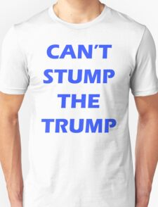 You Can't Stump The Trump T-Shirt