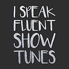 I Speak Fluent Showtunes by With Love by Bailee