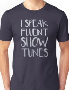 I Speak Fluent Showtunes Unisex T-Shirt