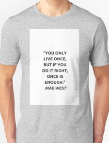 YOU ONLY LIVE ONCE ...  Unisex T-Shirt