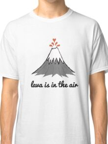lava is in the air Classic T-Shirt