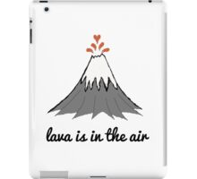 lava is in the air iPad Case/Skin