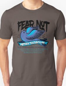 Fear Not Unisex T-Shirt