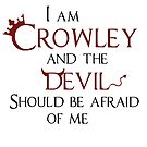 """I am Crowley and the devil should be afraid of me"". by Chatoevia"