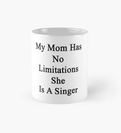 My Mom Has No Limitations She Is A Singer  Mug