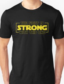 The Fight Is Strong With This One  Unisex T-Shirt
