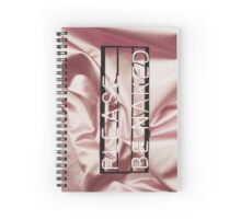 Be naked.  Spiral Notebook