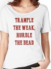 Trample The Weak Hurdle The Dead Women's Relaxed Fit T-Shirt