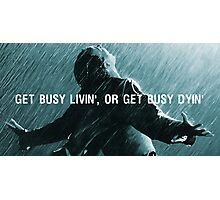 Get Busy Livin Or Get Busy Dyin Photographic Print