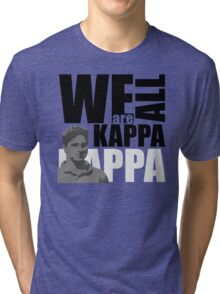 We are all Kappa...pick a color Tri-blend T-Shirt
