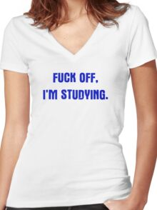Fuck Off I'm Studying Women's Fitted V-Neck T-Shirt