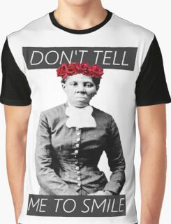 DON'T TELL ME TO SMILE // HARRIET TUBMAN Graphic T-Shirt