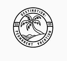 Destination: Permanent Vacation Unisex T-Shirt