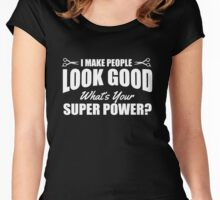 I make people look good - what's your superpower? Women's Fitted Scoop T-Shirt