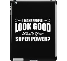 I make people look good - what's your superpower? iPad Case/Skin