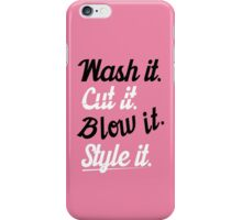Hairdresser: Wash it. cut it. blow it. style it. iPhone Case/Skin