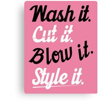 Hairdresser: Wash it. cut it. blow it. style it. Canvas Print