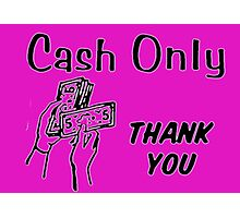 cash only Photographic Print