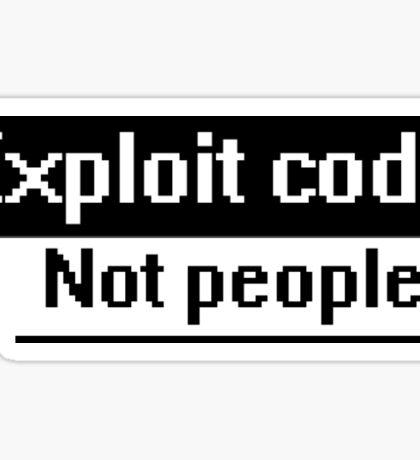 exploit code, not people Sticker