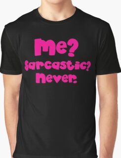 Me Sarcastic? NEVER?  Graphic T-Shirt
