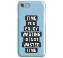 Time You Enjoy Wasting is not Wasted Time iPhone Case/Skin