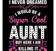 i never dreamed i would be a super cool aunt Photographic Print