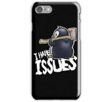 Penguin I Have Isues iPhone Case/Skin