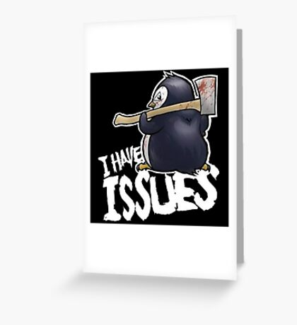Penguin I Have Isues Greeting Card