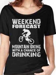 Weekend Forecast Mountain Biking With A Chance Of Drinking Women's Relaxed Fit T-Shirt