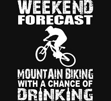 Weekend Forecast Mountain Biking With A Chance Of Drinking Unisex T-Shirt