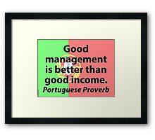 Good Management Is Better - Portuguese Proverb Framed Print