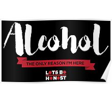 Alcohol: The Only Reason I'm Here Poster
