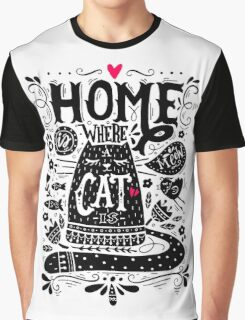 Home is where a cat is.  Graphic T-Shirt