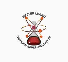 Better Living Through Experimentation Unisex T-Shirt