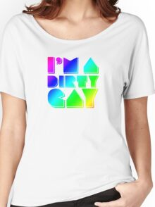 I'm a Dirty Gay (rainbow text) Women's Relaxed Fit T-Shirt