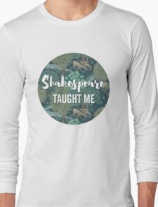 LIT NERD :: SHAKESPEARE TAUGHT ME Long Sleeve T-Shirt