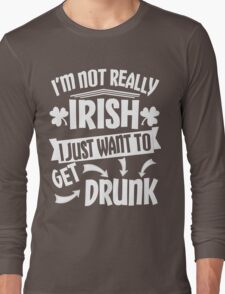 Not Irish Just Want to Get Drunk Long Sleeve T-Shirt