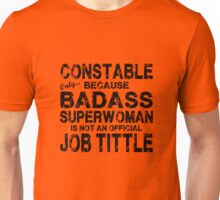Constable Only Because Badass Superwoman Unisex T-Shirt