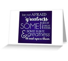 Greatness Greeting Card