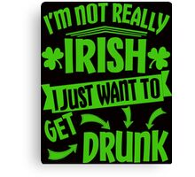 Not Irish Just Drunk St Patrick's Day Canvas Print