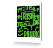 Not Irish Just Drunk St Patrick's Day Greeting Card