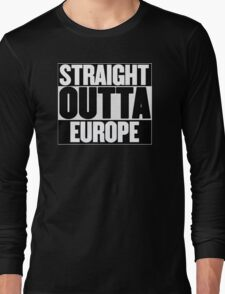 Straight Outta Europe - BREXIT Long Sleeve T-Shirt