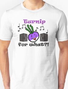 Turnip for what?! Unisex T-Shirt