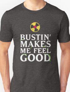 Bustin' Makes Me Feel Good Unisex T-Shirt