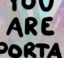 You are important Sticker