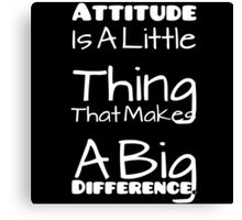 Attitude is a little thing that makes a big difference Canvas Print
